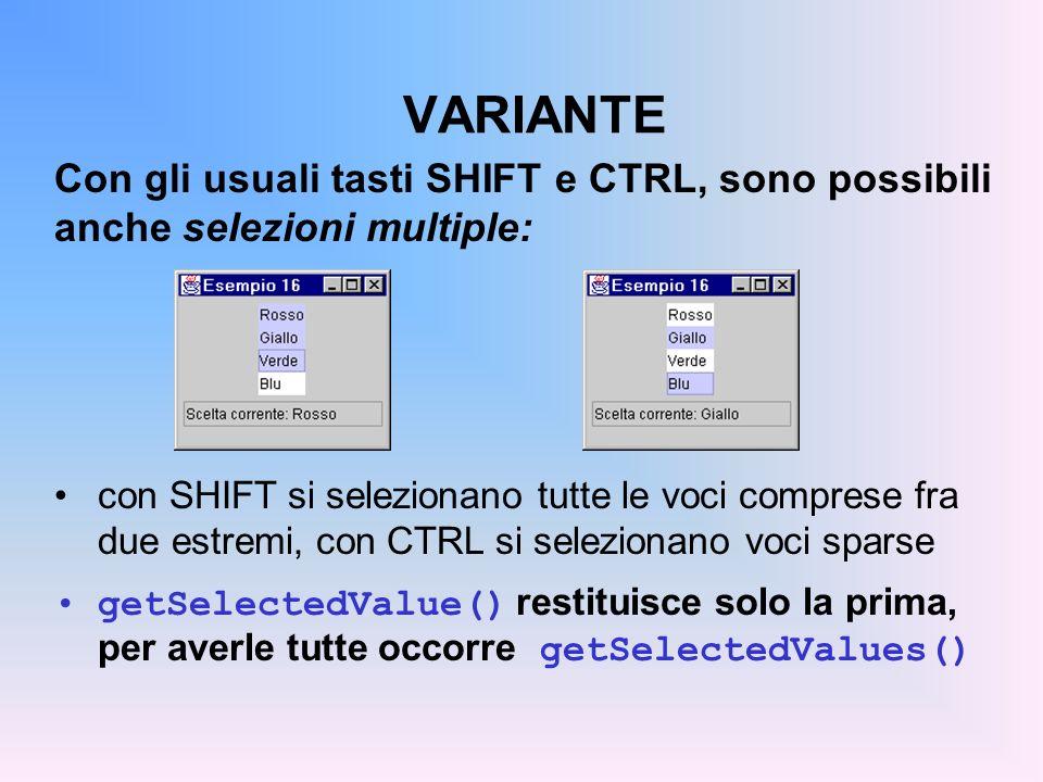 VARIANTE Con gli usuali tasti SHIFT e CTRL, sono possibili anche selezioni multiple: con SHIFT si selezionano tutte le voci comprese fra due estremi,