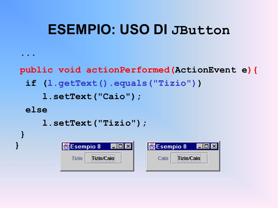 ESEMPIO: USO DI JButton... public void actionPerformed(ActionEvent e){ if (l.getText().equals(