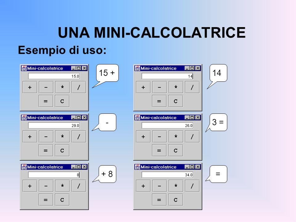 UNA MINI-CALCOLATRICE Esempio di uso: 15 +14 -3 = + 8=