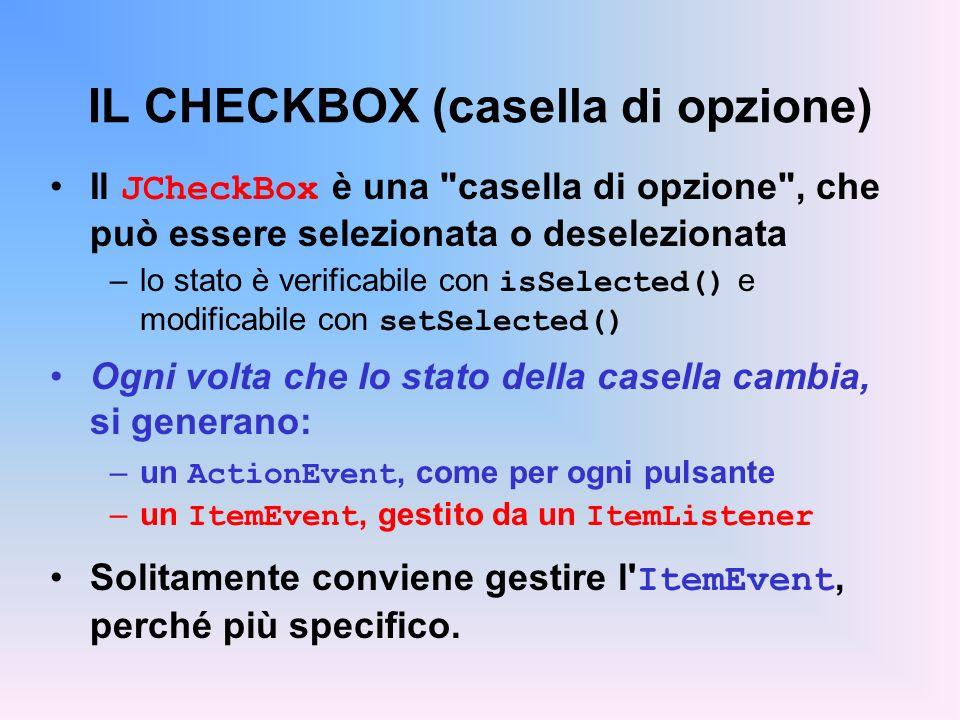 IL CHECKBOX (casella di opzione) Il JCheckBox è una