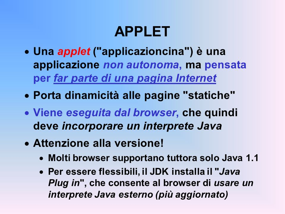 ESEMPIO 4 L applet dell esempio 1 modificata: import java.applet.*; import java.awt.*; import javax.swing.*; public class Applet4 extends JApplet { Font f = new Font( Times , Font.BOLD, 36); public void paint(Graphics g) { g.setFont(f); g.setColor(Color.red); g.drawString(getParameter( Frase ), 100, 50); }