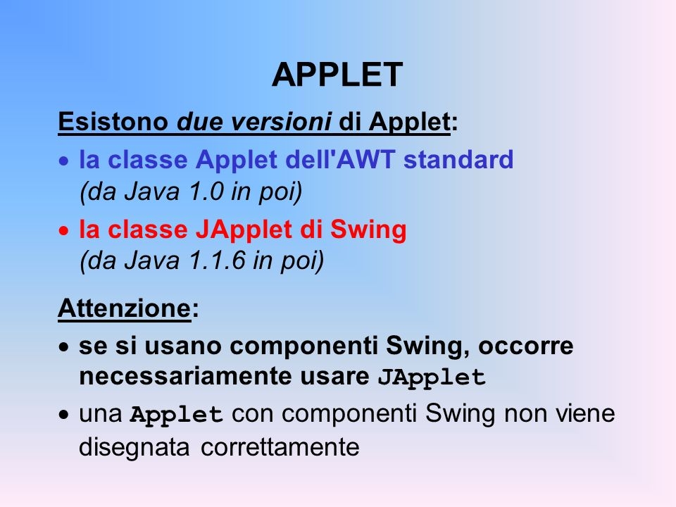 SWING: GERARCHIA DI CLASSI Component Container Window JFrameJDialog FrameDialog JComponent Object Panel JApplet Applet In rosso: classi AWT In blu: classi Swing