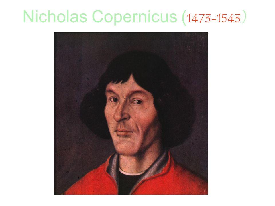 Nicholas Copernicus ( 1473-1543 )