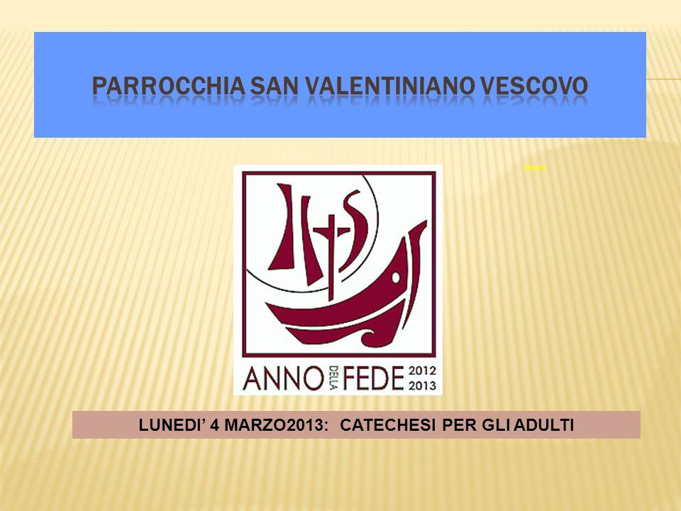 ritardo LUNEDI 4 MARZO2013: CATECHESI PER GLI ADULTI