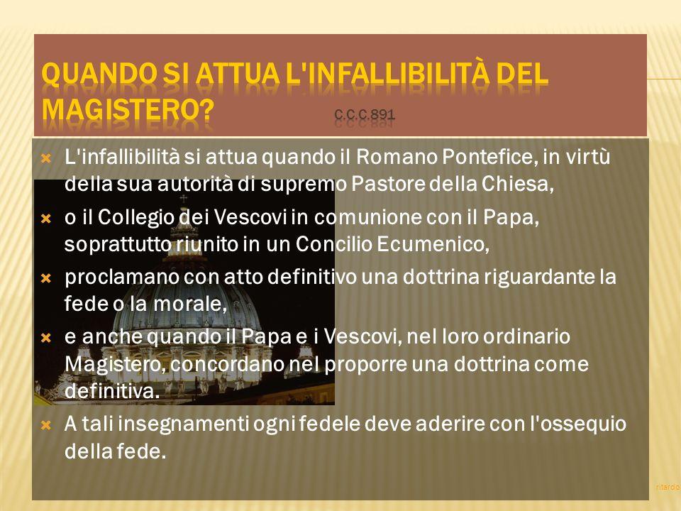 L'infallibilità si attua quando il Romano Pontefice, in virtù della sua autorità di supremo Pastore della Chiesa, o il Collegio dei Vescovi in comunio