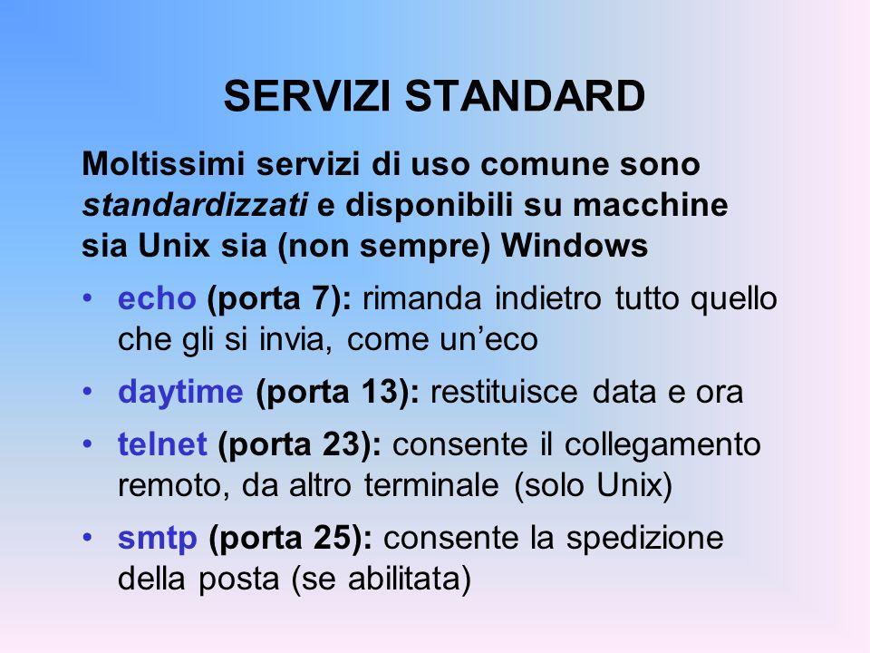 SERVIZI STANDARD Moltissimi servizi di uso comune sono standardizzati e disponibili su macchine sia Unix sia (non sempre) Windows echo (porta 7): rima
