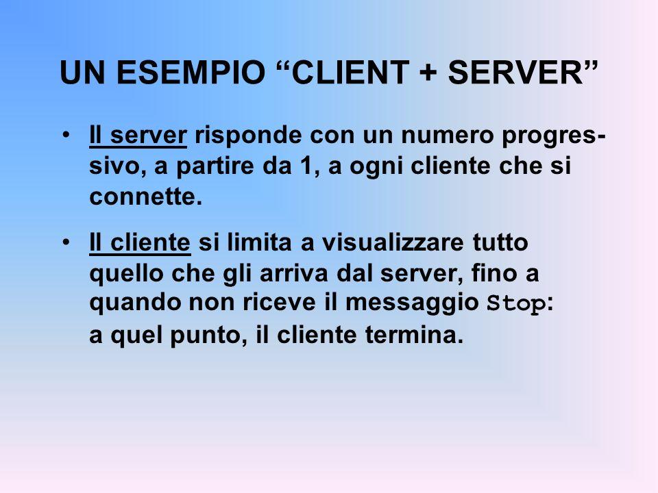 UN ESEMPIO CLIENT + SERVER Il server risponde con un numero progres- sivo, a partire da 1, a ogni cliente che si connette. Il cliente si limita a visu