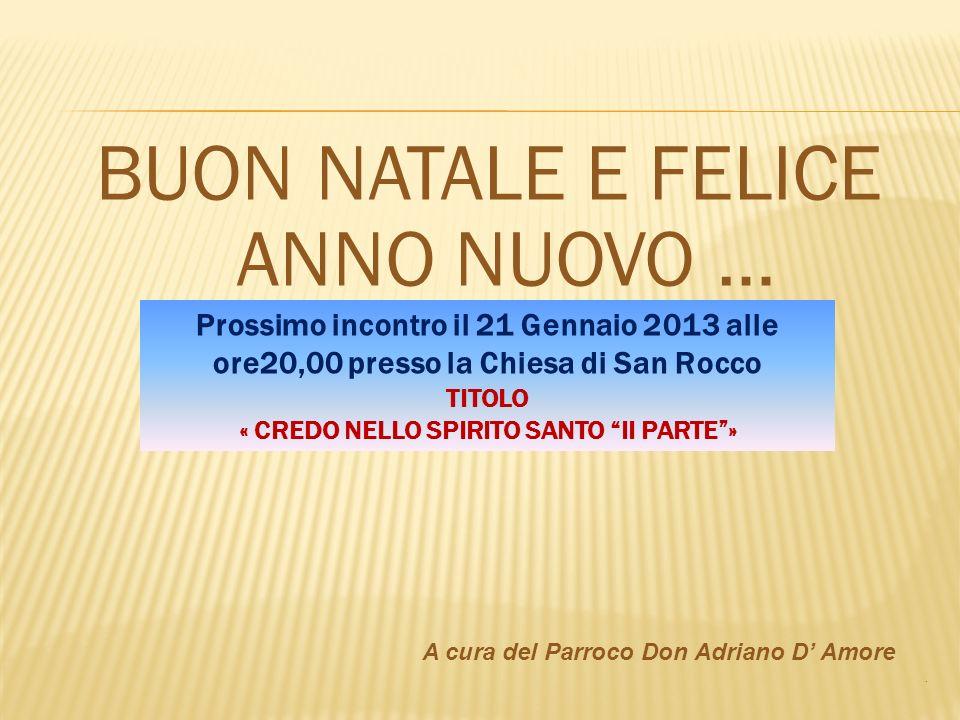 BUON NATALE E FELICE ANNO NUOVO … A cura del Parroco Don Adriano D Amore. Prossimo incontro il 21 Gennaio 2013 alle ore20,00 presso la Chiesa di San R