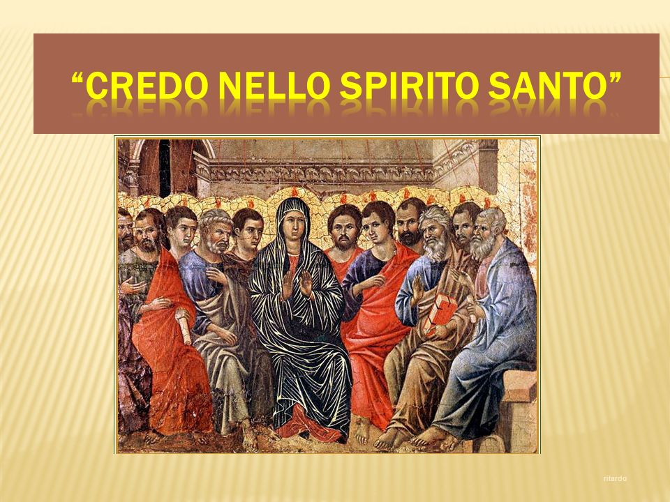 Credo nello Spirito Santo, che è Signore e dà la vita, e procede dal Padre e dal Figlio.