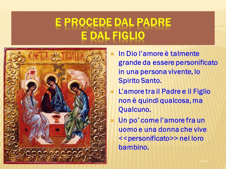 In Dio lamore è talmente grande da essere personificato in una persona vivente, lo Spirito Santo. Lamore tra il Padre e il Figlio non è quindi qualcos