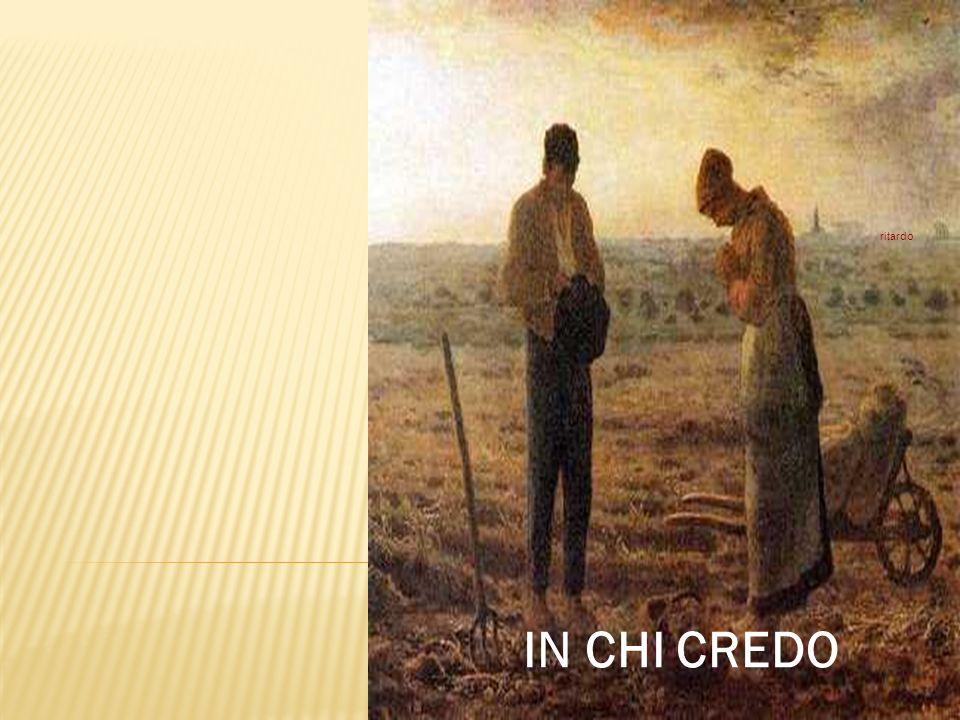 Credo la risurrezione della carne, la vita eterna. Amen ritardo