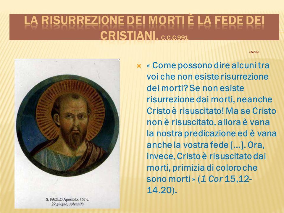 « Come possono dire alcuni tra voi che non esiste risurrezione dei morti? Se non esiste risurrezione dai morti, neanche Cristo è risuscitato! Ma se Cr