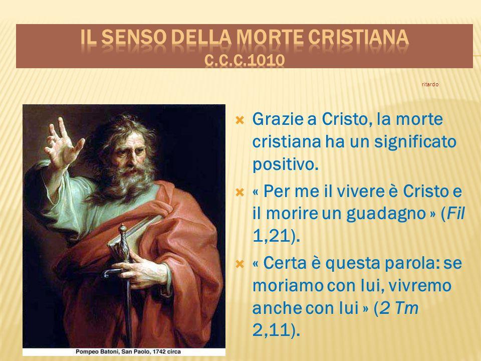 Grazie a Cristo, la morte cristiana ha un significato positivo.