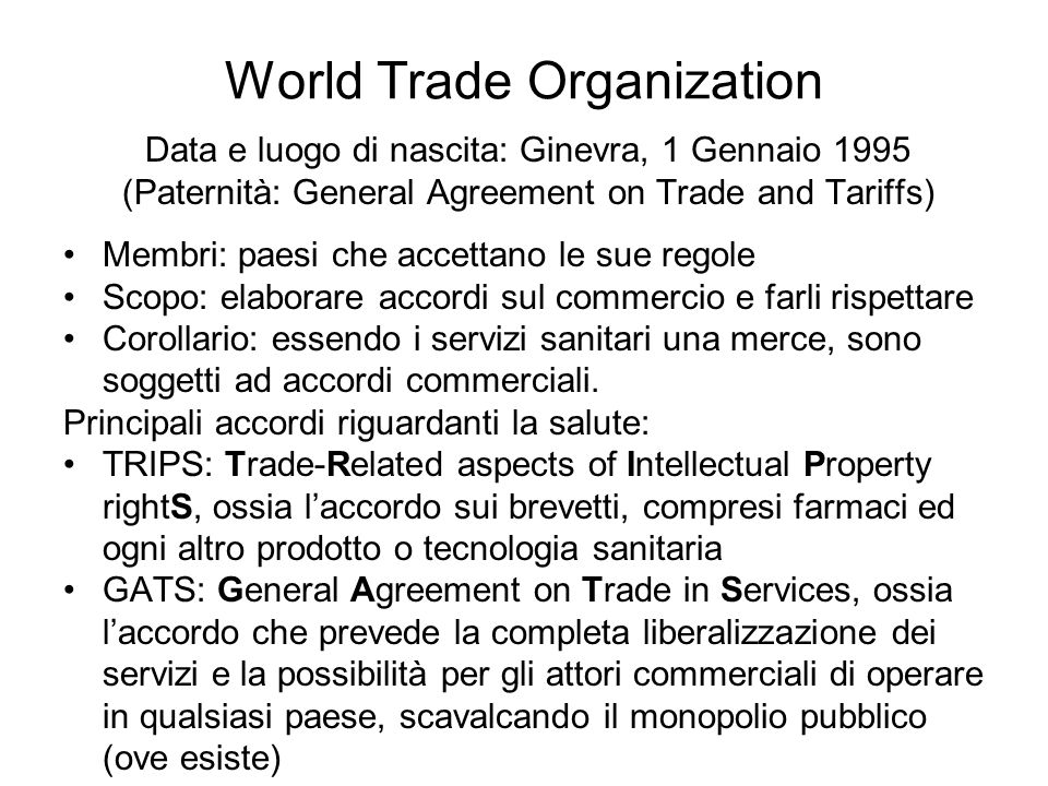 World Trade Organization Data e luogo di nascita: Ginevra, 1 Gennaio 1995 (Paternità: General Agreement on Trade and Tariffs) Membri: paesi che accett