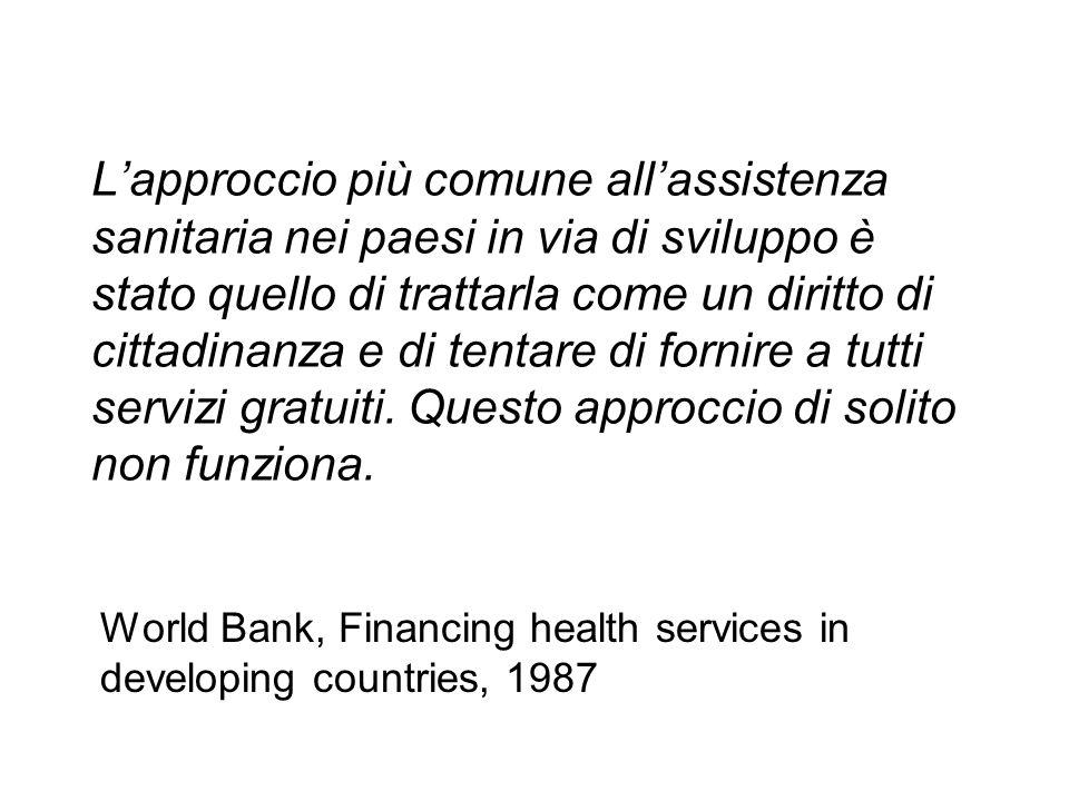 Lapproccio più comune allassistenza sanitaria nei paesi in via di sviluppo è stato quello di trattarla come un diritto di cittadinanza e di tentare di fornire a tutti servizi gratuiti.