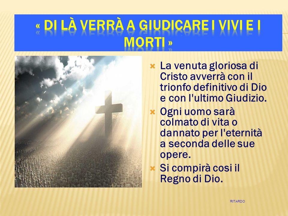 La venuta gloriosa di Cristo avverrà con il trionfo definitivo di Dio e con l'ultimo Giudizio. Ogni uomo sarà colmato di vita o dannato per l'eternità