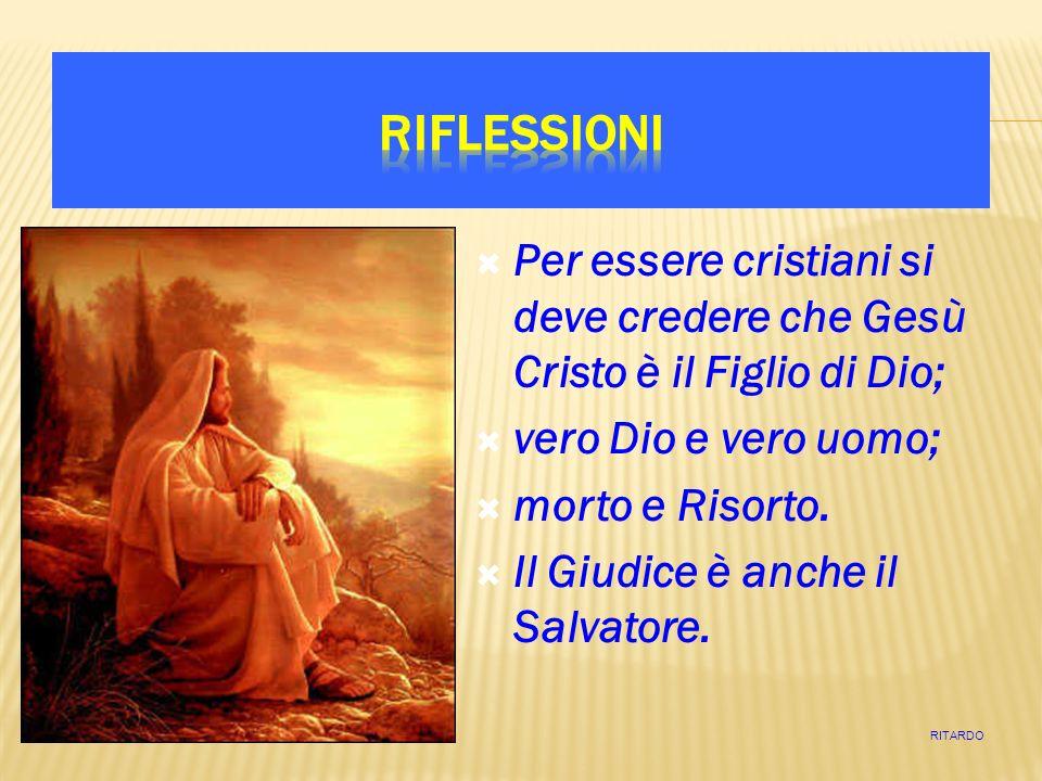 Per essere cristiani si deve credere che Gesù Cristo è il Figlio di Dio; vero Dio e vero uomo; morto e Risorto. Il Giudice è anche il Salvatore. RITAR