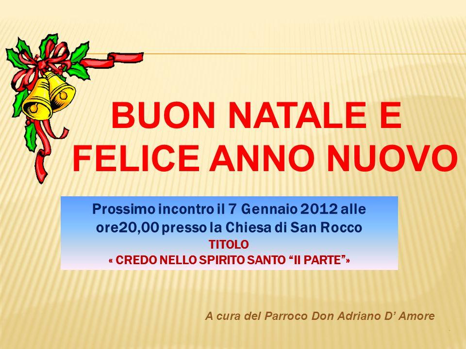 BUON NATALE E FELICE ANNO NUOVO … A cura del Parroco Don Adriano D Amore. Prossimo incontro il 7 Gennaio 2012 alle ore20,00 presso la Chiesa di San Ro