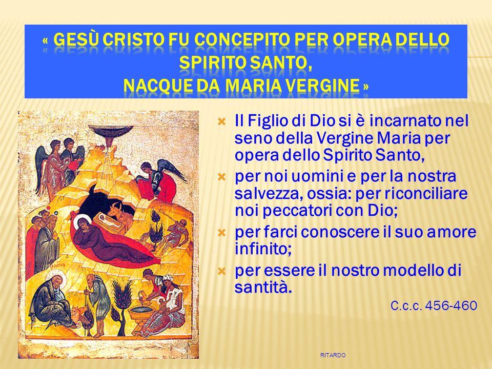 Il Figlio di Dio si è incarnato nel seno della Vergine Maria per opera dello Spirito Santo, per noi uomini e per la nostra salvezza, ossia: per riconciliare noi peccatori con Dio; per farci conoscere il suo amore infinito; per essere il nostro modello di santità.