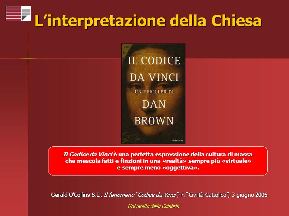 Università della Calabria Linterpretazione della Chiesa Il Codice da Vinci è una perfetta espressione della cultura di massa che mescola fatti e finzi
