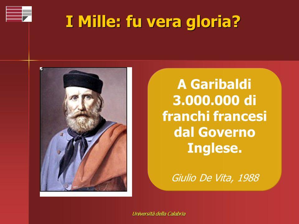 Università della Calabria I Mille: fu vera gloria? A Garibaldi 3.000.000 di franchi francesi dal Governo Inglese. Giulio De Vita, 1988
