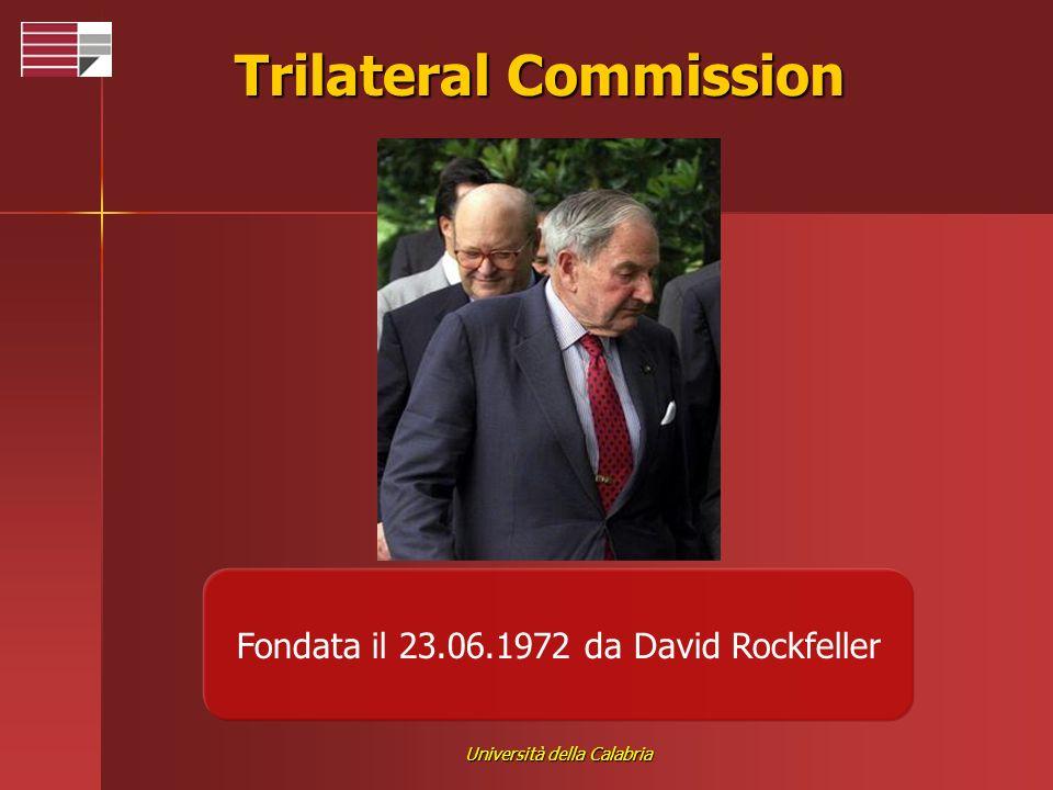 Università della Calabria Trilateral Commission Fondata il 23.06.1972 da David Rockfeller