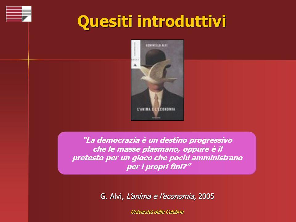 Università della Calabria Quesiti introduttivi G. Alvi, Lanima e leconomia, 2005 La democrazia è un destino progressivo che le masse plasmano, oppure