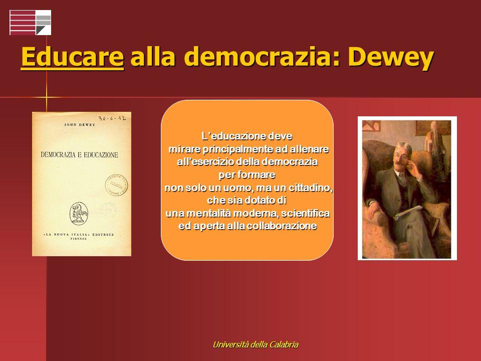 Università della Calabria Educare alla democrazia: Dewey Leducazione deve mirare principalmente ad allenare mirare principalmente ad allenare alleserc