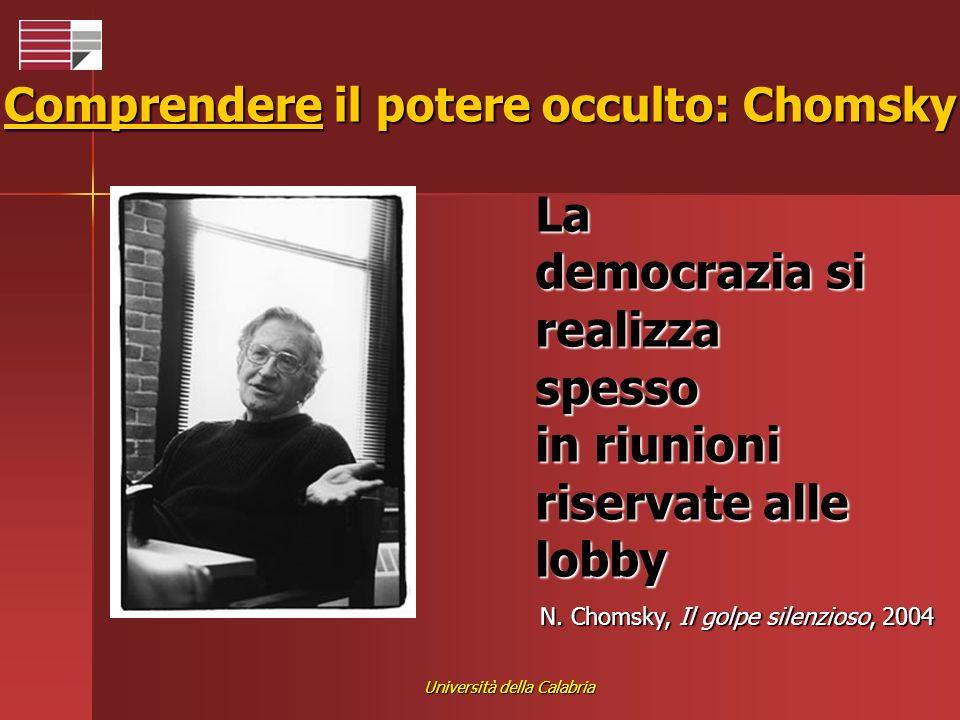 Università della Calabria Comprendere il potere occulto: Chomsky La democrazia si realizza spesso in riunioni riservate alle lobby N. Chomsky, Il golp