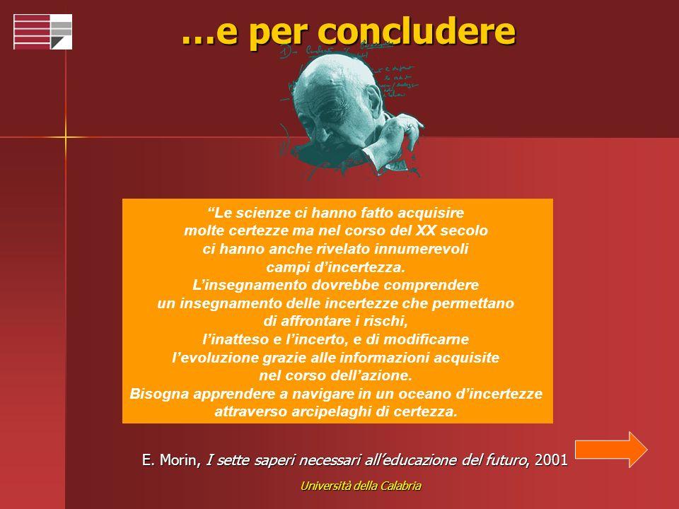 Università della Calabria …e per concludere Le scienze ci hanno fatto acquisire molte certezze ma nel corso del XX secolo ci hanno anche rivelato innu