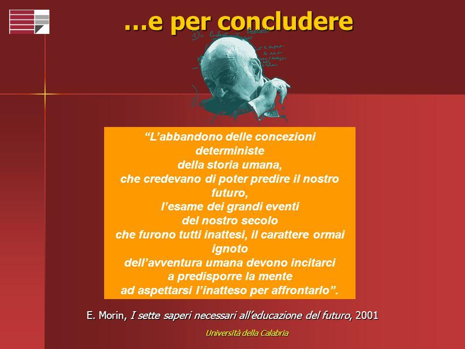 Università della Calabria …e per concludere Labbandono delle concezioni deterministe della storia umana, che credevano di poter predire il nostro futu