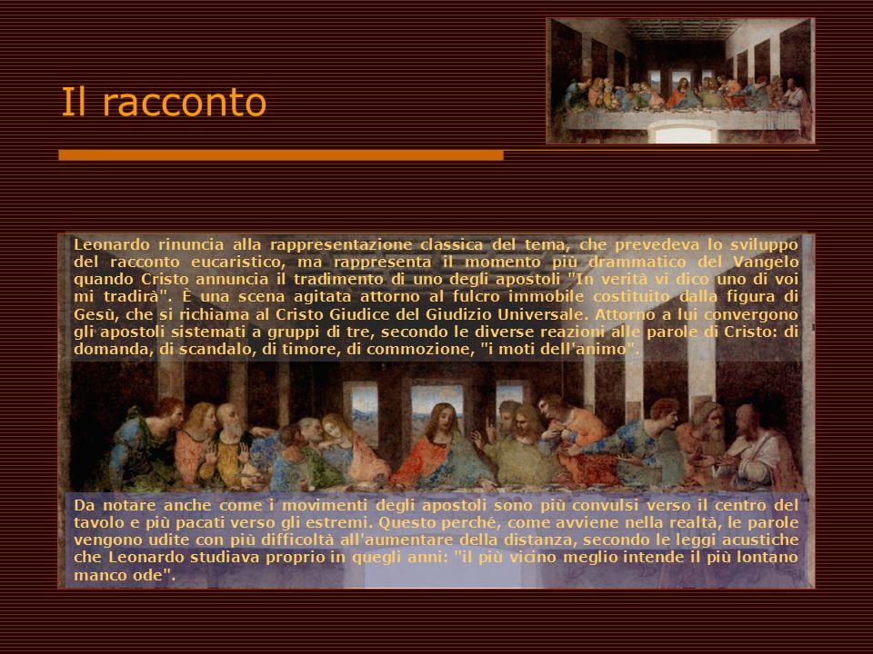 Il racconto Da notare anche come i movimenti degli apostoli sono più convulsi verso il centro del tavolo e più pacati verso gli estremi. Questo perché