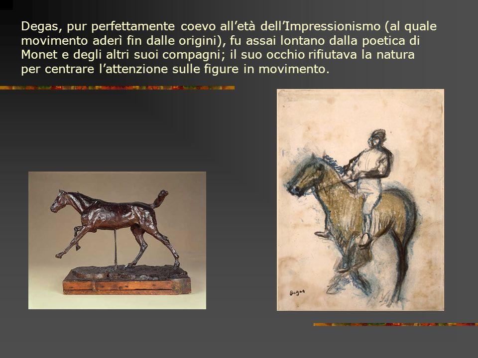 Degas, pur perfettamente coevo alletà dellImpressionismo (al quale movimento aderì fin dalle origini), fu assai lontano dalla poetica di Monet e degli altri suoi compagni; il suo occhio rifiutava la natura per centrare lattenzione sulle figure in movimento.