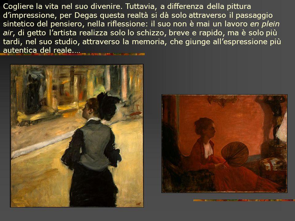 Cogliere la vita nel suo divenire. Tuttavia, a differenza della pittura dimpressione, per Degas questa realtà si dà solo attraverso il passaggio sinte