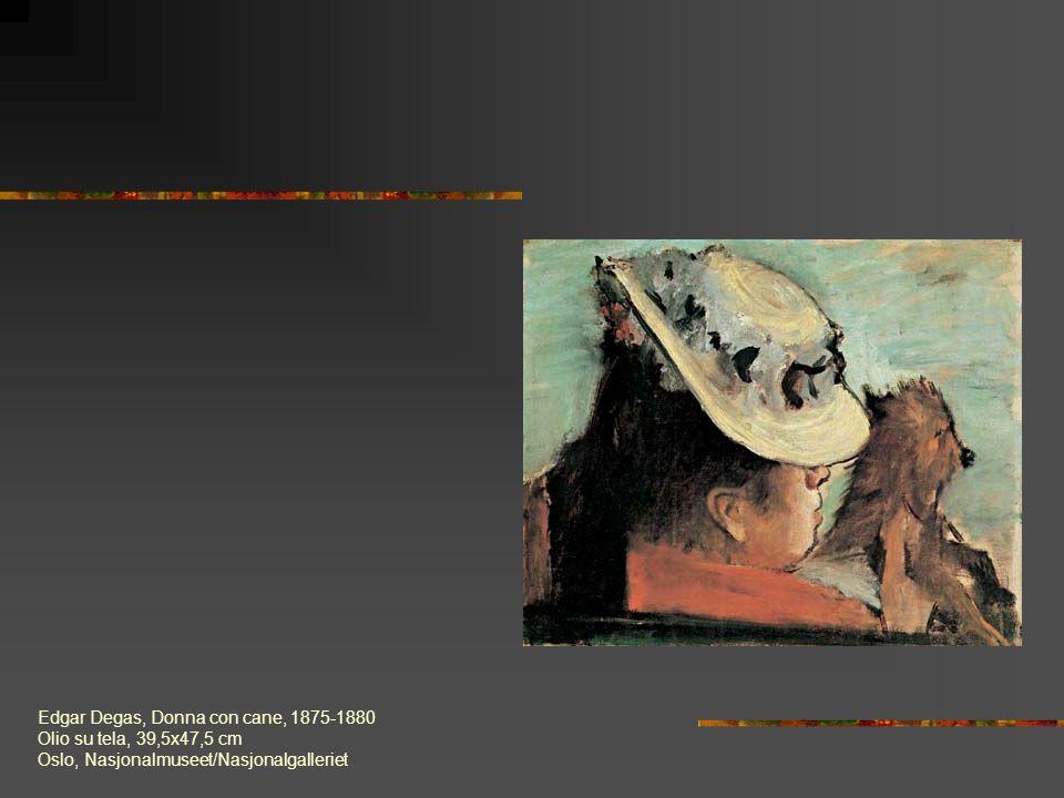 Edgar Degas, Donna con cane, 1875-1880 Olio su tela, 39,5x47,5 cm Oslo, Nasjonalmuseet/Nasjonalgalleriet