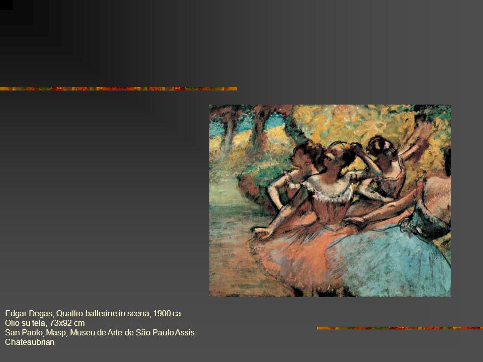 Edgar Degas, Quattro ballerine in scena, 1900 ca. Olio su tela, 73x92 cm San Paolo, Masp, Museu de Arte de São Paulo Assis Chateaubrian