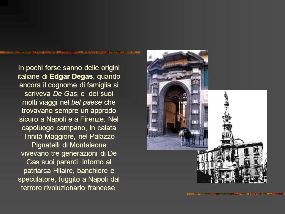 In pochi forse sanno delle origini italiane di Edgar Degas, quando ancora il cognome di famiglia si scriveva De Gas, e dei suoi molti viaggi nel bel p