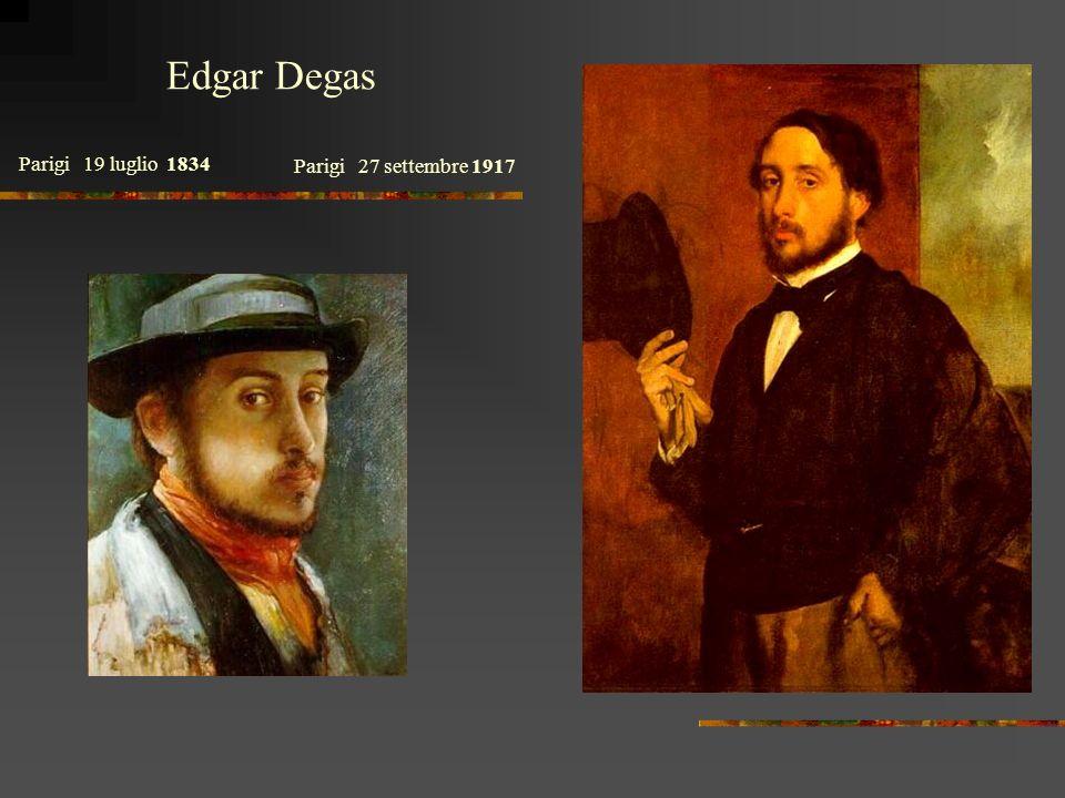 Parigi 19 luglio 1834 Parigi 27 settembre 1917 Edgar Degas