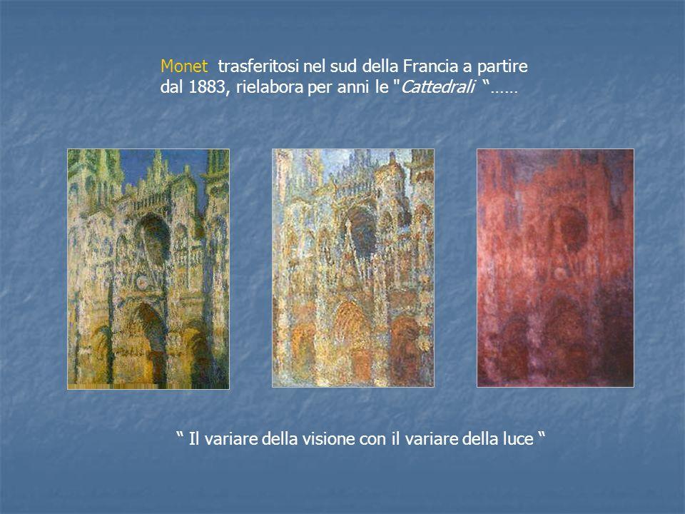 Monet trasferitosi nel sud della Francia a partire dal 1883, rielabora per anni le Cattedrali …… Il variare della visione con il variare della luce