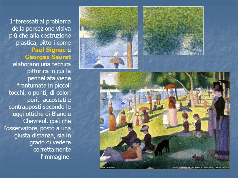 Interessati al problema della percezione visiva più che alla costruzione plastica, pittori come Paul Signac e Georges Seurat elaborano una tecnica pittorica in cui la pennellata viene frantumata in piccoli tocchi, o punti, di colori puri..