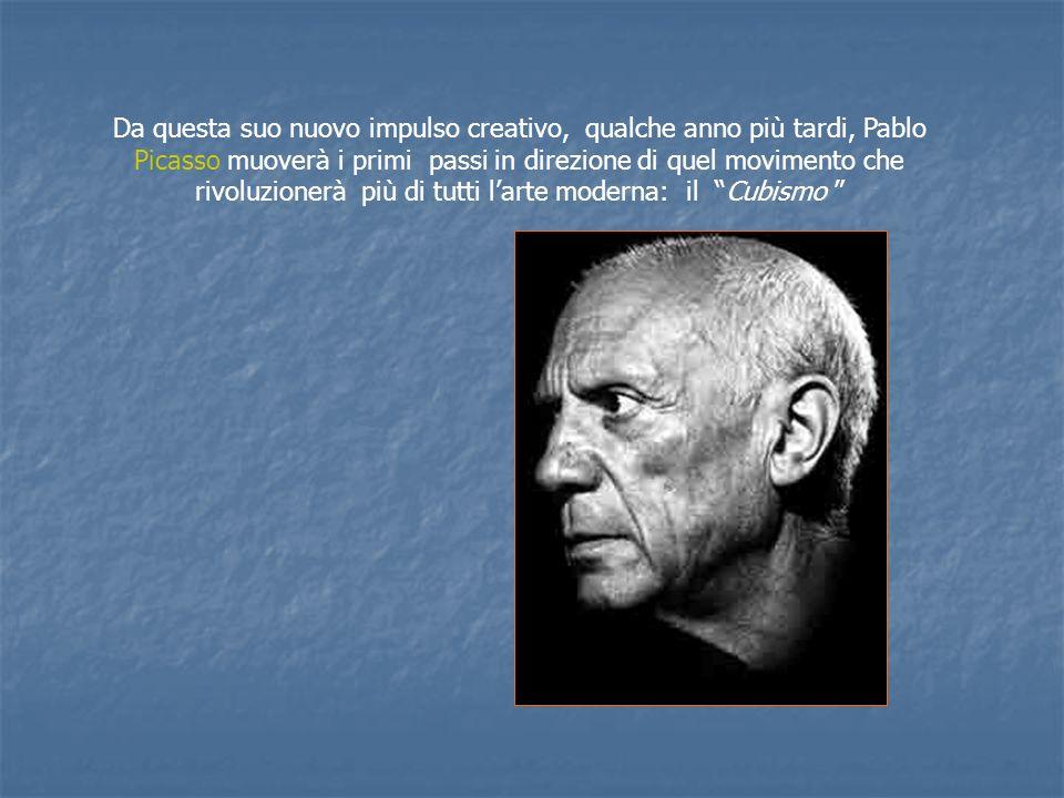 Da questa suo nuovo impulso creativo, qualche anno più tardi, Pablo Picasso muoverà i primi passi in direzione di quel movimento che rivoluzionerà più di tutti larte moderna: il Cubismo
