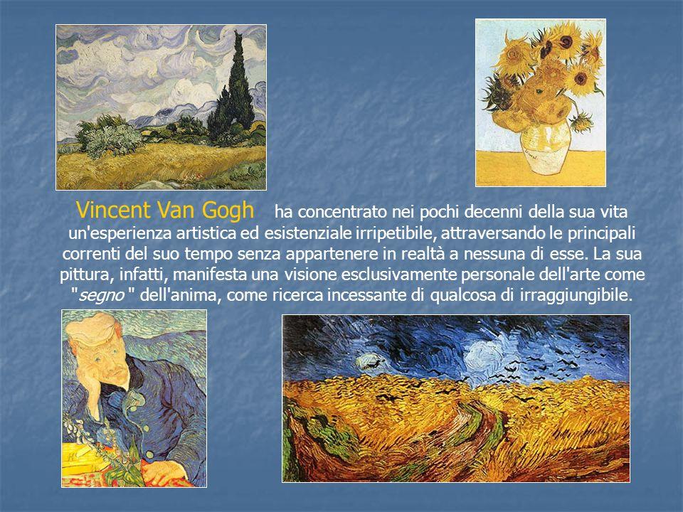 Vincent Van Gogh ha concentrato nei pochi decenni della sua vita un esperienza artistica ed esistenziale irripetibile, attraversando le principali correnti del suo tempo senza appartenere in realtà a nessuna di esse.