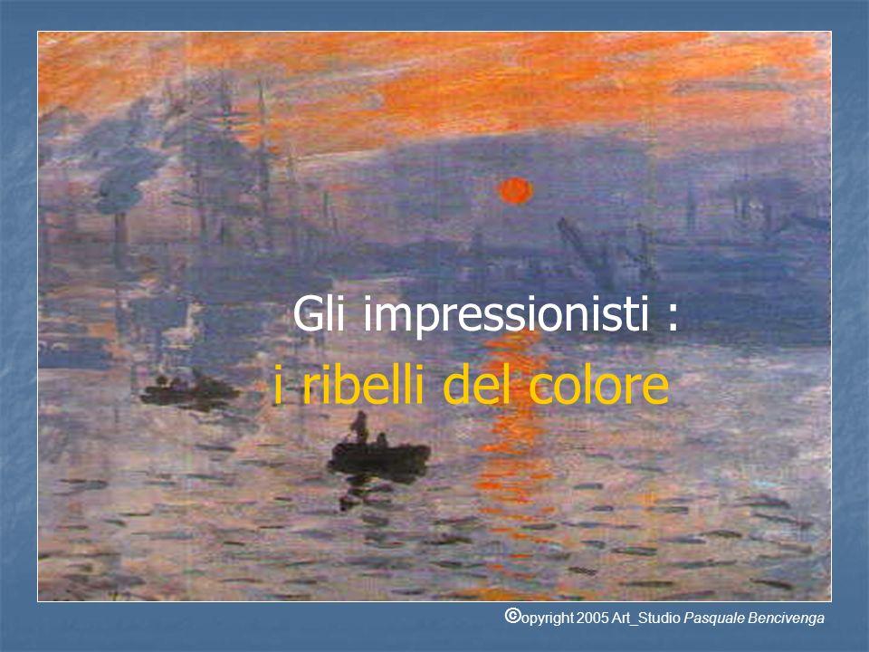 Gli impressionisti : i ribelli del colore © opyright 2005 Art_Studio Pasquale Bencivenga
