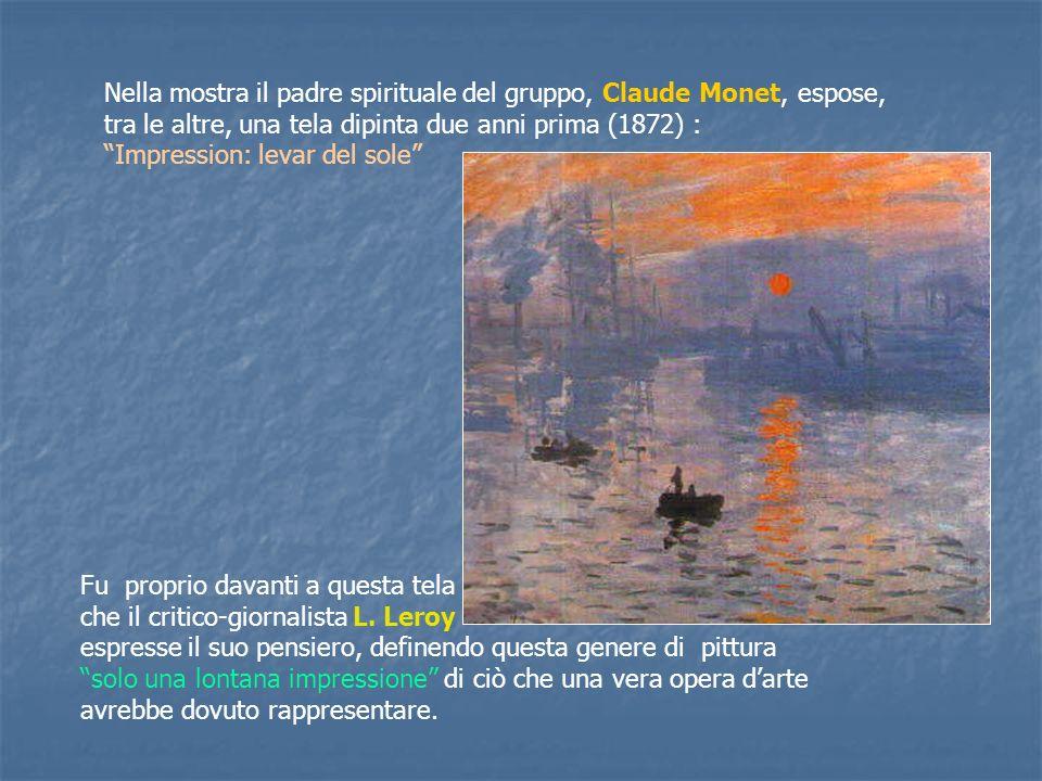 Nella mostra il padre spirituale del gruppo, Claude Monet, espose, tra le altre, una tela dipinta due anni prima (1872) : Impression: levar del sole Fu proprio davanti a questa tela che il critico-giornalista L.