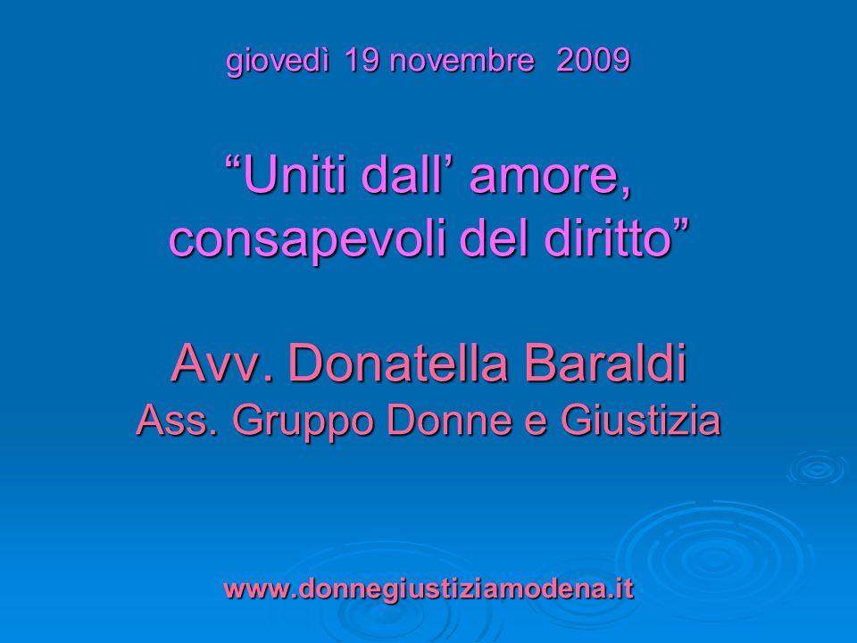 giovedì 19 novembre 2009 Uniti dall amore, consapevoli del diritto Avv. Donatella Baraldi Ass. Gruppo Donne e Giustizia www.donnegiustiziamodena.it