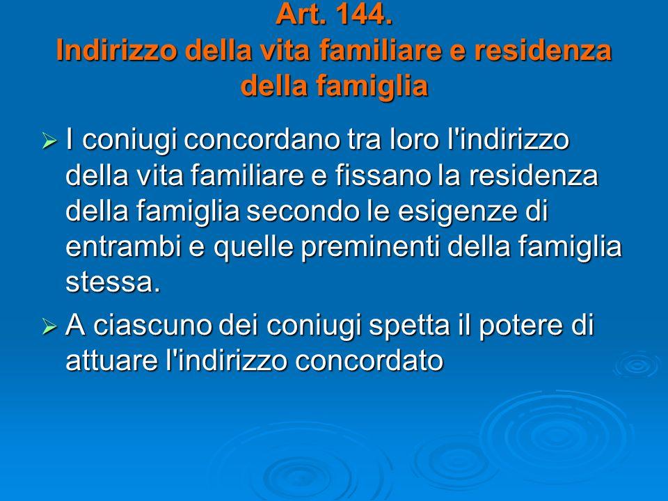 Art. 144. Indirizzo della vita familiare e residenza della famiglia I coniugi concordano tra loro l'indirizzo della vita familiare e fissano la reside
