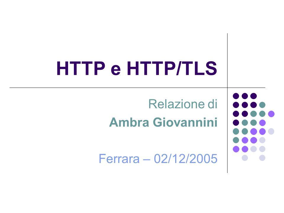 HTTP e HTTP/TLS Relazione di Ambra Giovannini Ferrara – 02/12/2005
