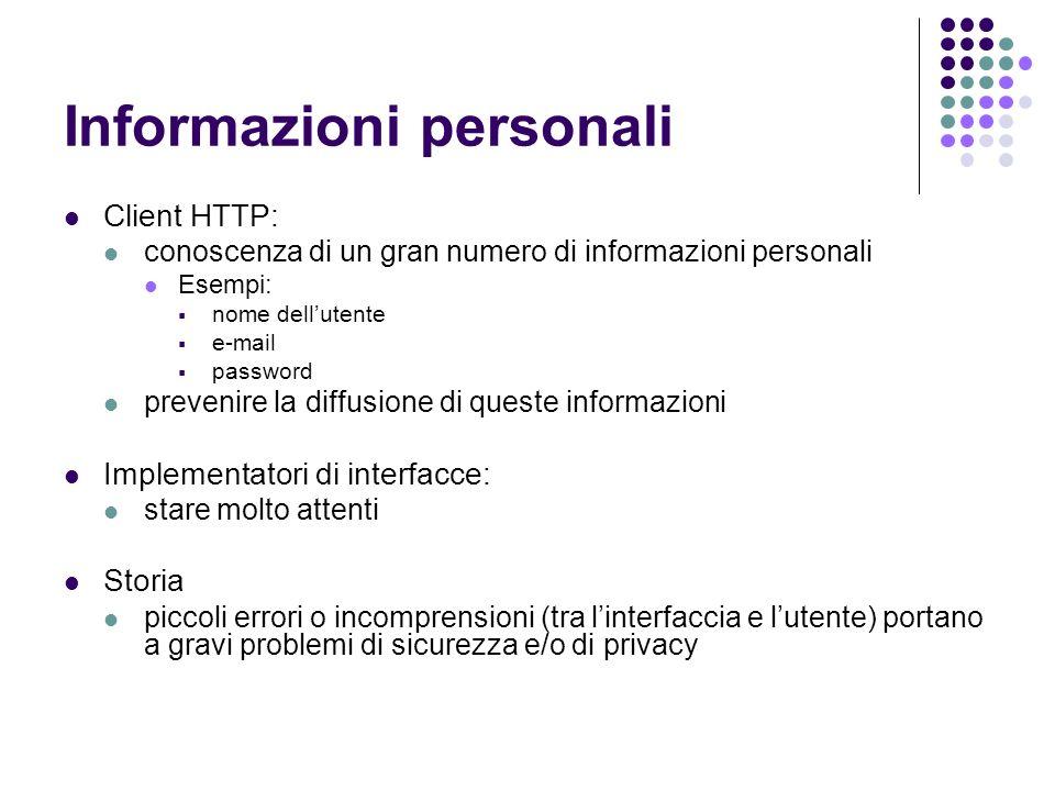 Informazioni personali Client HTTP: conoscenza di un gran numero di informazioni personali Esempi: nome dellutente e-mail password prevenire la diffus