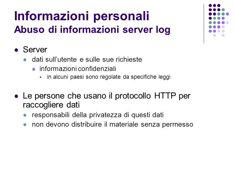 Informazioni personali Abuso di informazioni server log Server dati sullutente e sulle sue richieste informazioni confidenziali in alcuni paesi sono r