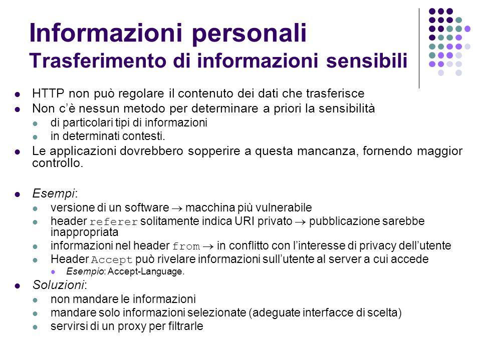 Informazioni personali Trasferimento di informazioni sensibili HTTP non può regolare il contenuto dei dati che trasferisce Non cè nessun metodo per de